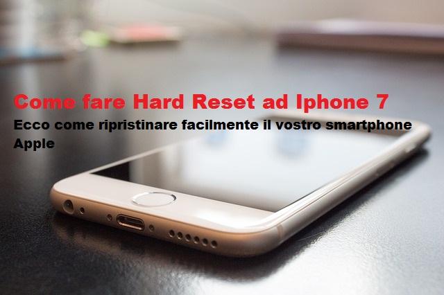 fare hard reset su Iphone 7
